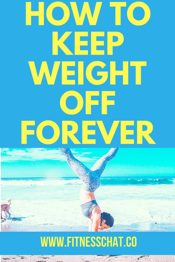 How to keep weight off forever and maintain your weight loss for years   how to lose weight and never get it back