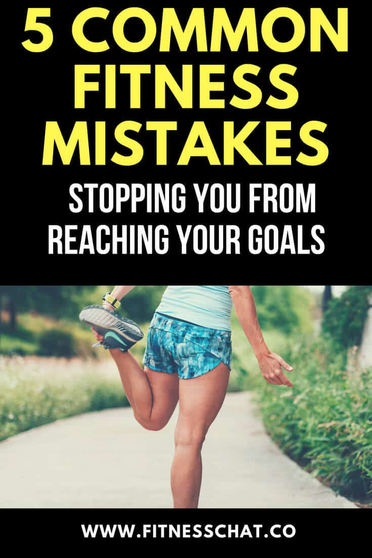 5 common fitness mistakes that are stopping you reaching your goals
