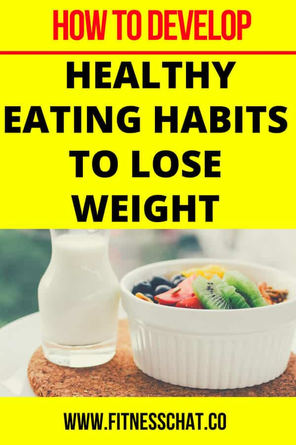 How to develop healthy eating habits to lose weight