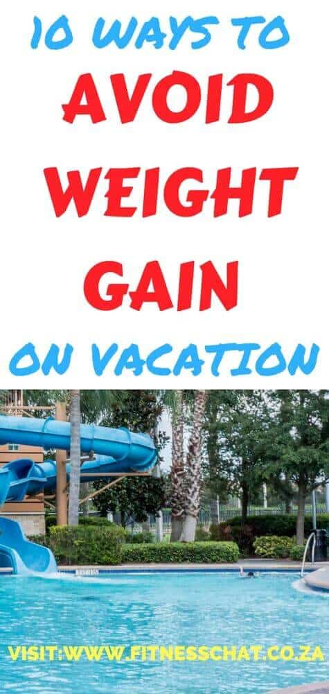 10 WAYS TO AVOID WEIGHT GAIN ON VACATION