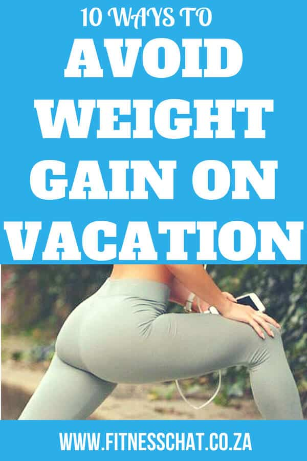 Avoid gaining weight while on vacation or while travelling